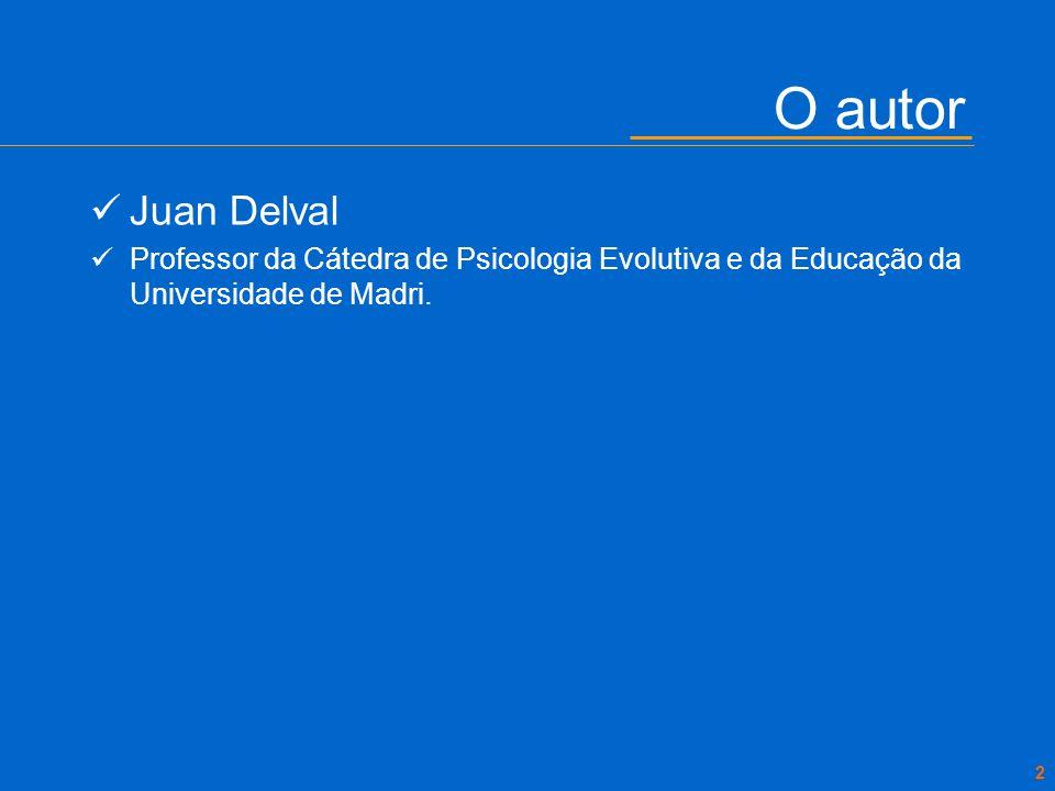 O autor Juan Delval. Professor da Cátedra de Psicologia Evolutiva e da Educação da Universidade de Madri.