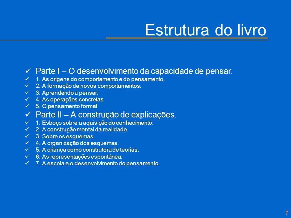 Estrutura do livroParte I – O desenvolvimento da capacidade de pensar. 1. As origens do comportamento e do pensamento.
