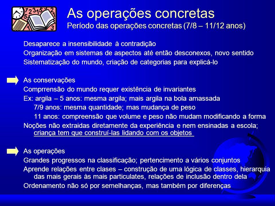 As operações concretas Período das operações concretas (7/8 – 11/12 anos)