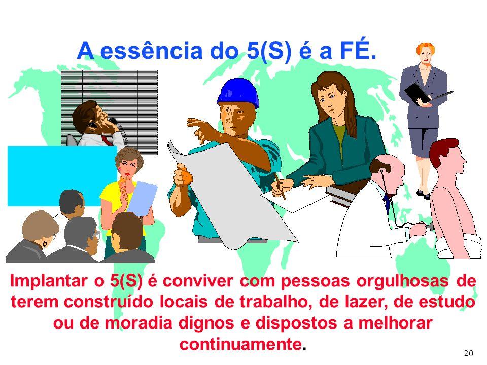 A essência do 5(S) é a FÉ.