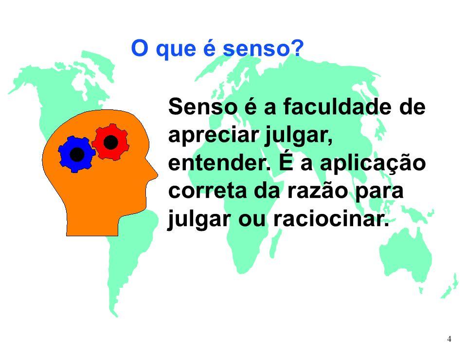 O que é senso Senso é a faculdade de apreciar julgar, entender. É a aplicação correta da razão para julgar ou raciocinar.
