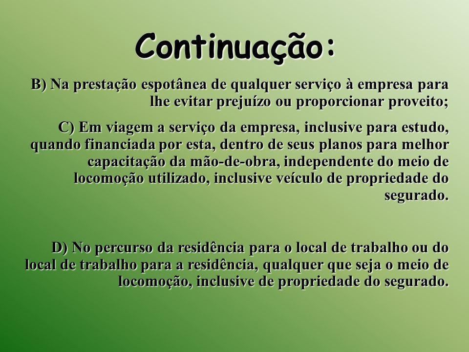 Continuação: B) Na prestação espotânea de qualquer serviço à empresa para lhe evitar prejuízo ou proporcionar proveito;