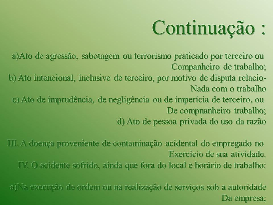 Continuação : Ato de agressão, sabotagem ou terrorismo praticado por terceiro ou. Companheiro de trabalho;