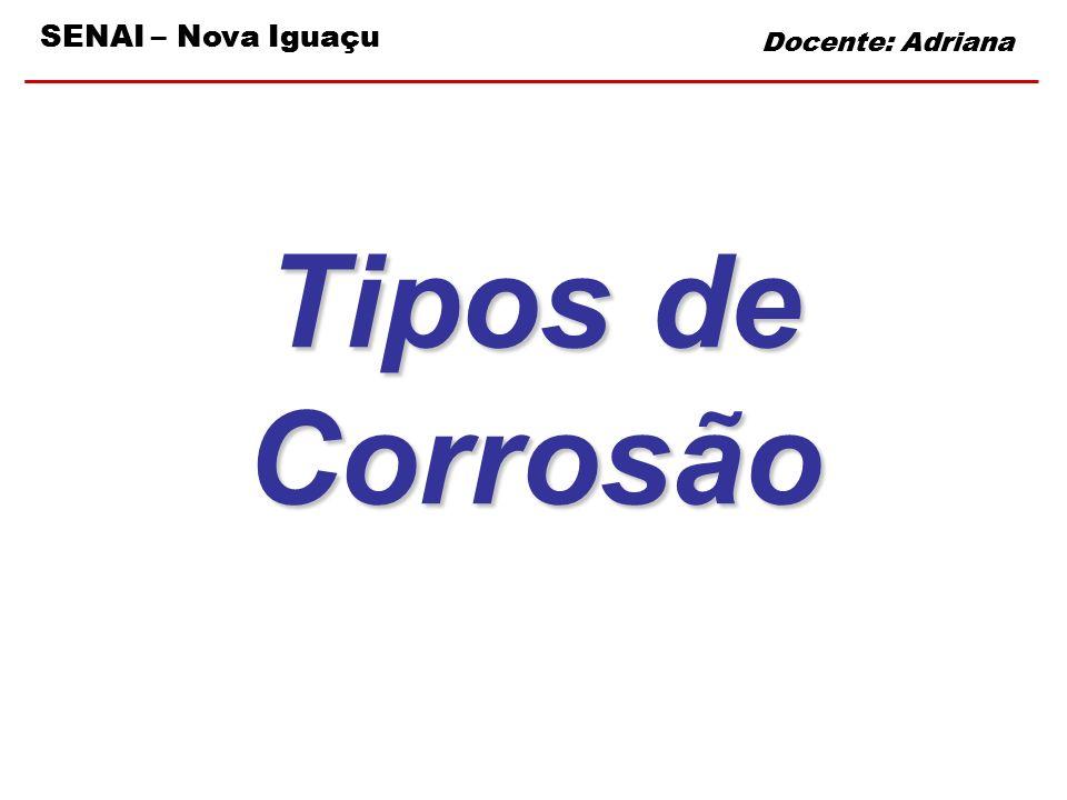 SENAI – Nova Iguaçu Docente: Adriana Tipos de Corrosão