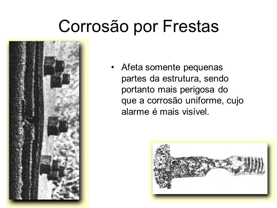 Corrosão por FrestasAfeta somente pequenas partes da estrutura, sendo portanto mais perigosa do que a corrosão uniforme, cujo alarme é mais visível.