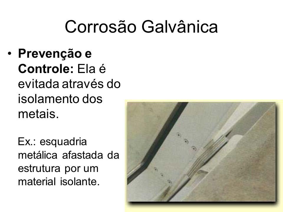 Corrosão Galvânica Prevenção e Controle: Ela é evitada através do isolamento dos metais.