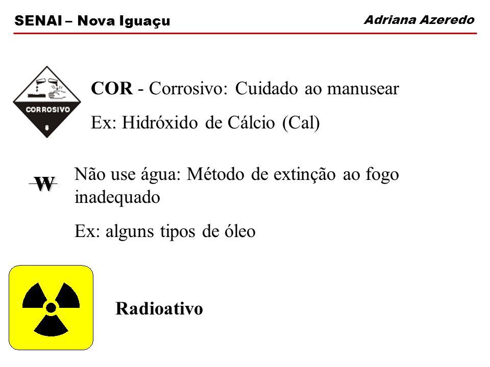 w COR - Corrosivo: Cuidado ao manusear Ex: Hidróxido de Cálcio (Cal)