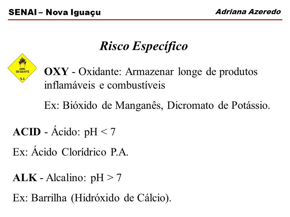 Risco Específico OXY - Oxidante: Armazenar longe de produtos inflamáveis e combustíveis. Ex: Bióxido de Manganês, Dicromato de Potássio.