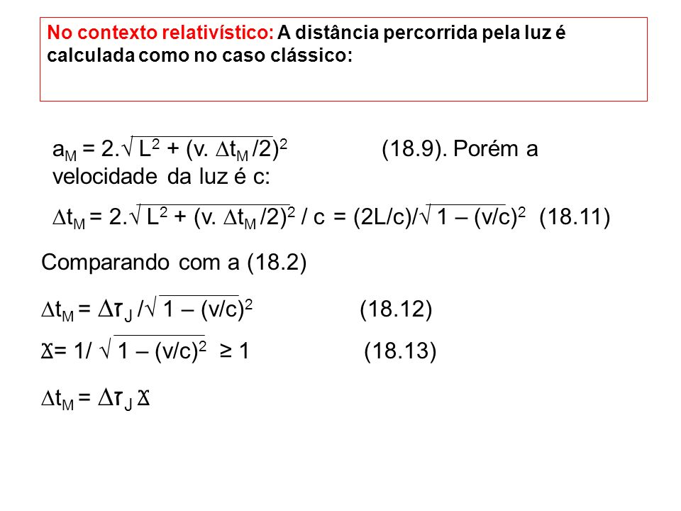 aM = 2.√ L2 + (v. ∆tM /2)2 (18.9). Porém a velocidade da luz é c: