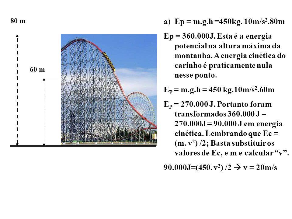 80 m Ep = m.g.h =450kg. 10m/s2.80m.