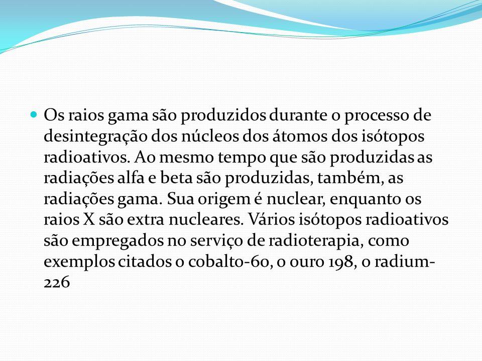 Os raios gama são produzidos durante o processo de desintegração dos núcleos dos átomos dos isótopos radioativos.
