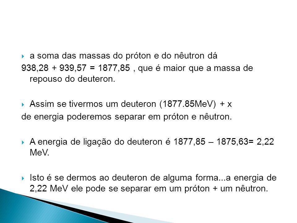 a soma das massas do próton e do nêutron dá