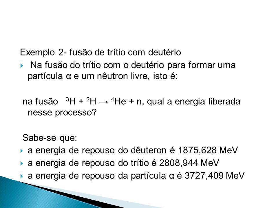 Exemplo 2- fusão de trítio com deutério
