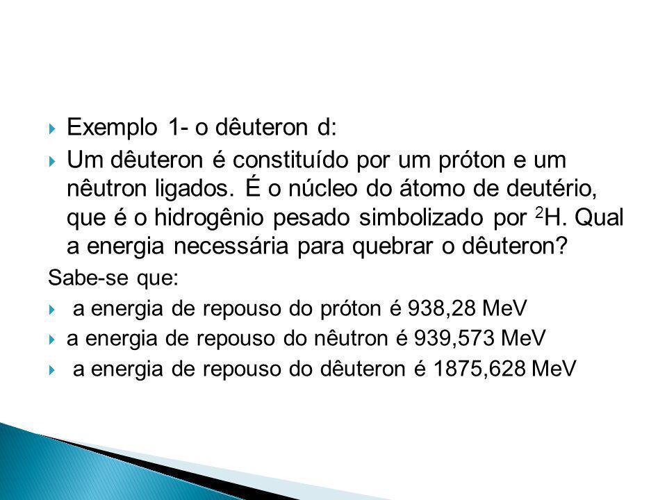 Exemplo 1- o dêuteron d: