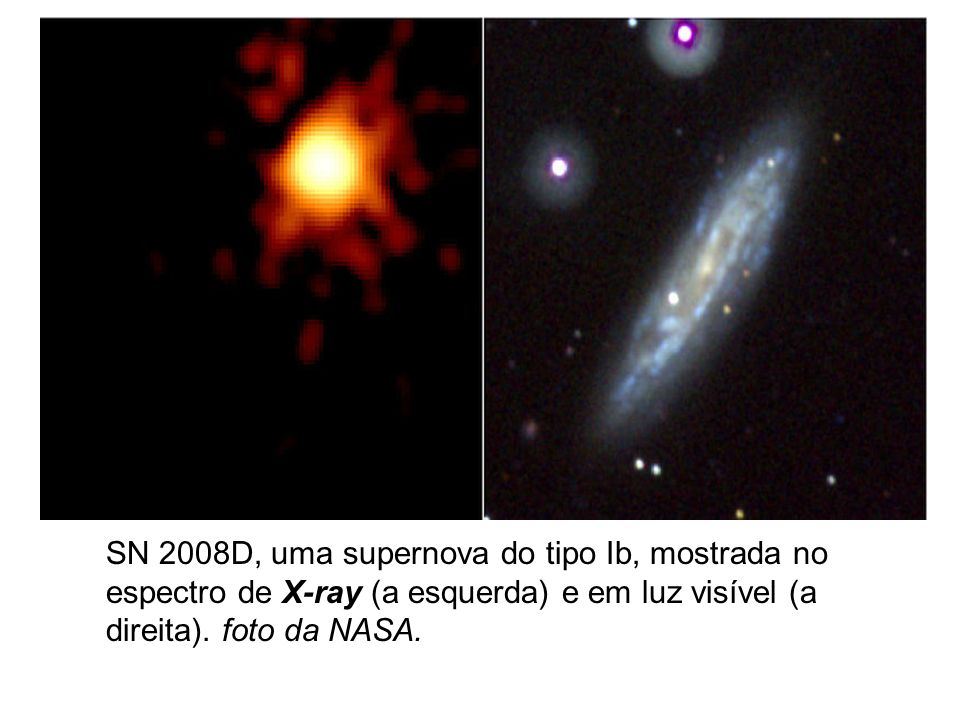SN 2008D, uma supernova do tipo Ib, mostrada no espectro de X-ray (a esquerda) e em luz visível (a direita).