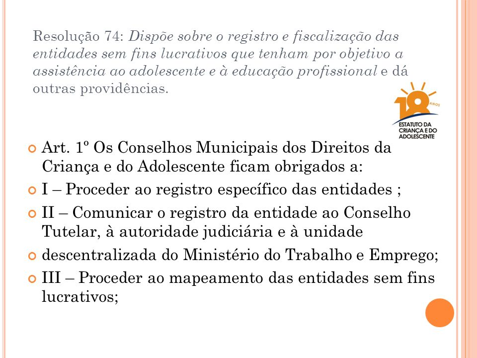 I – Proceder ao registro específico das entidades ;