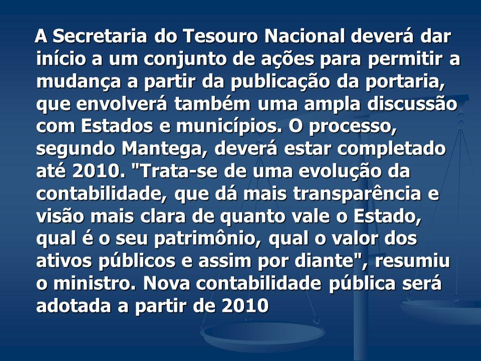 A Secretaria do Tesouro Nacional deverá dar início a um conjunto de ações para permitir a mudança a partir da publicação da portaria, que envolverá também uma ampla discussão com Estados e municípios.