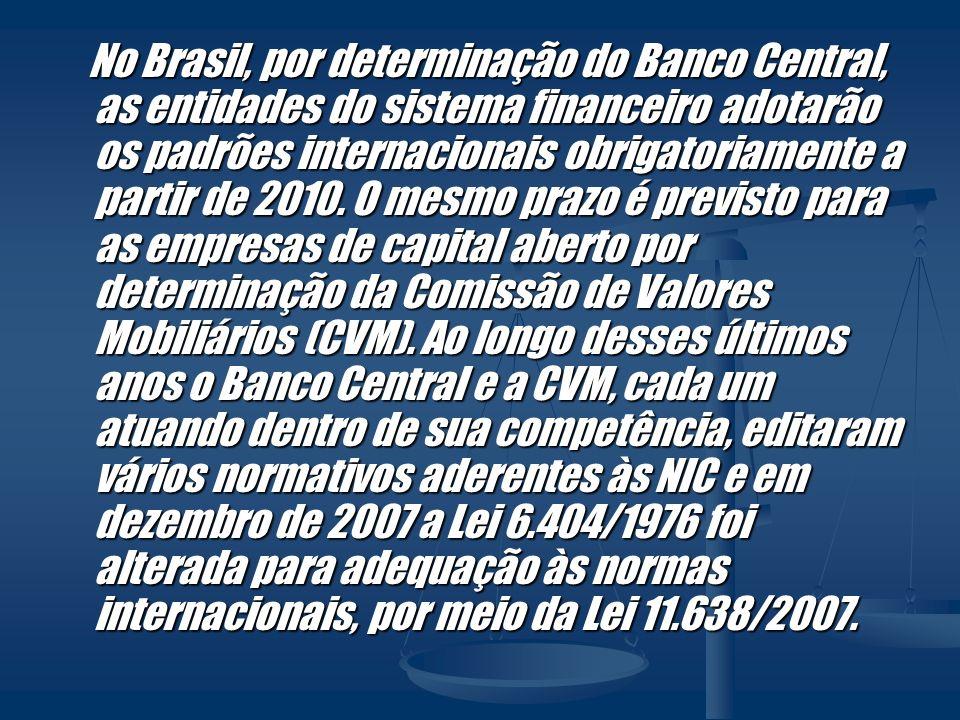 No Brasil, por determinação do Banco Central, as entidades do sistema financeiro adotarão os padrões internacionais obrigatoriamente a partir de 2010.