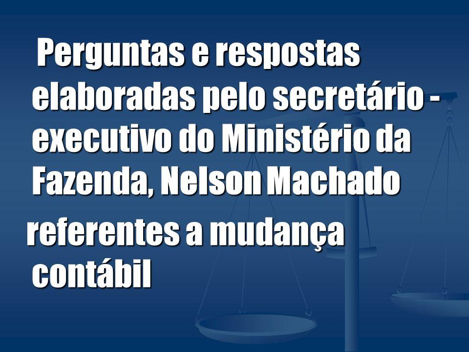 Perguntas e respostas elaboradas pelo secretário -executivo do Ministério da Fazenda, Nelson Machado