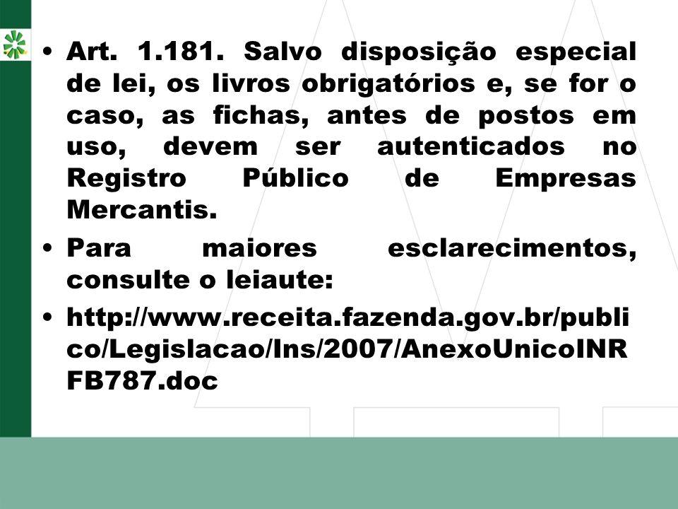 Art. 1.181. Salvo disposição especial de lei, os livros obrigatórios e, se for o caso, as fichas, antes de postos em uso, devem ser autenticados no Registro Público de Empresas Mercantis.