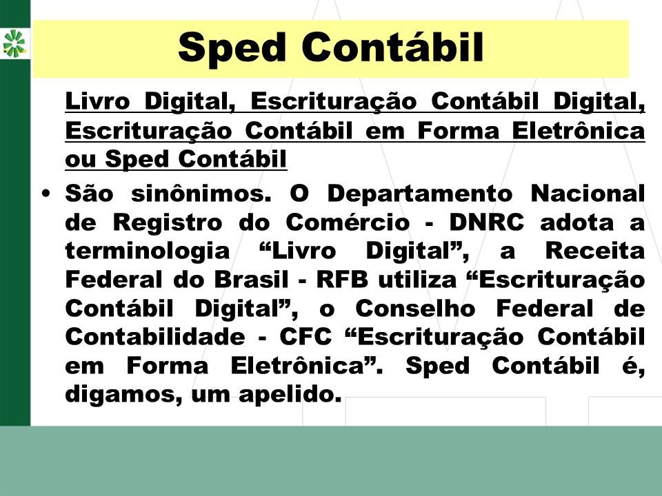 Sped Contábil Livro Digital, Escrituração Contábil Digital, Escrituração Contábil em Forma Eletrônica ou Sped Contábil.