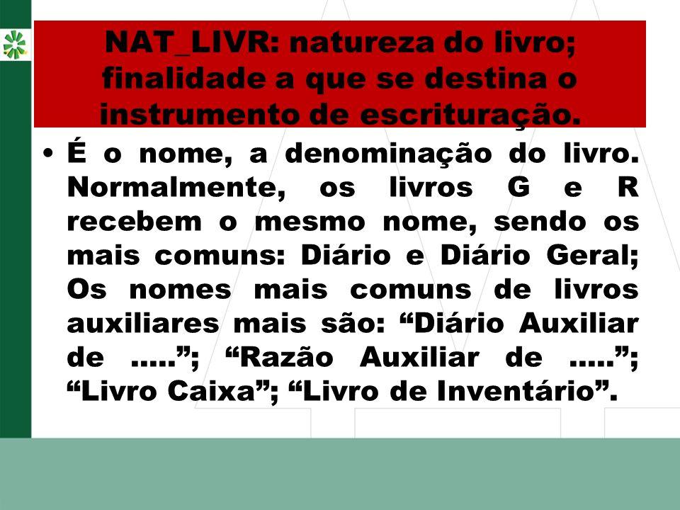 NAT_LIVR: natureza do livro; finalidade a que se destina o instrumento de escrituração.