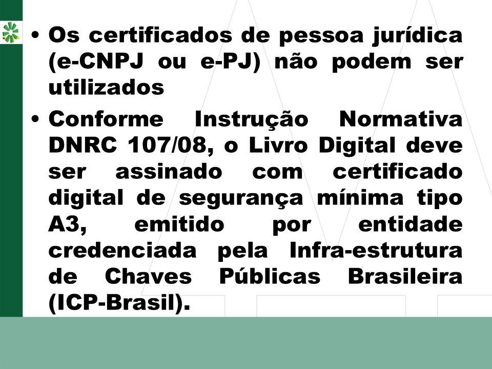 Os certificados de pessoa jurídica (e-CNPJ ou e-PJ) não podem ser utilizados