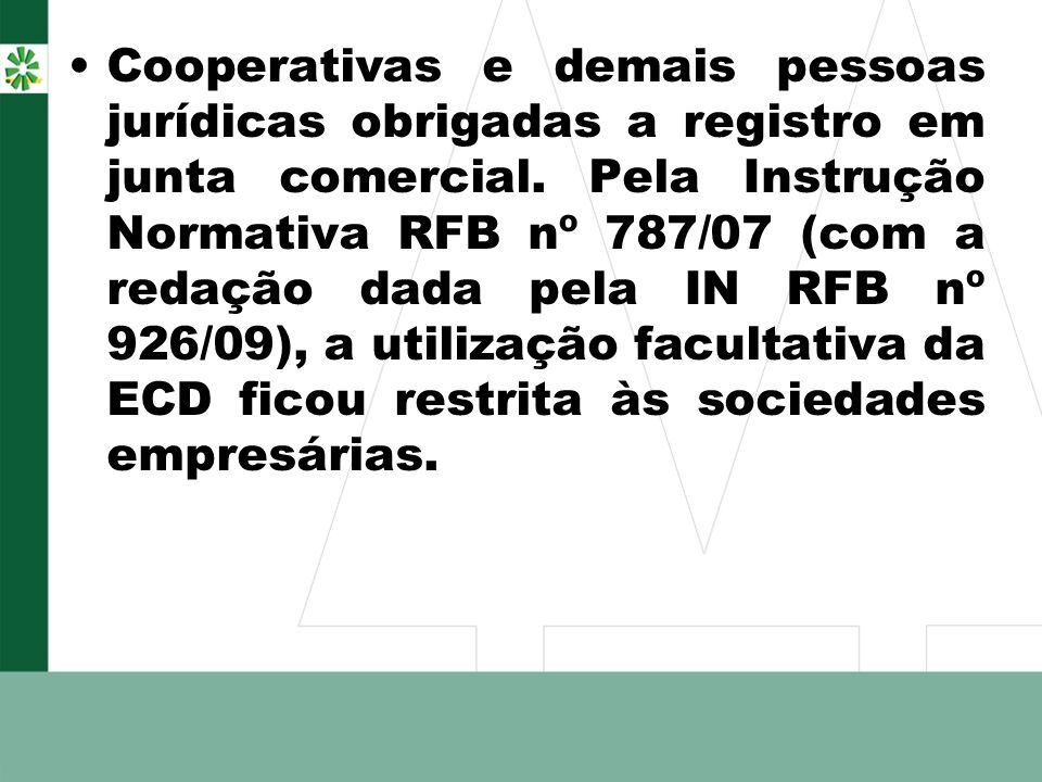 Cooperativas e demais pessoas jurídicas obrigadas a registro em junta comercial.