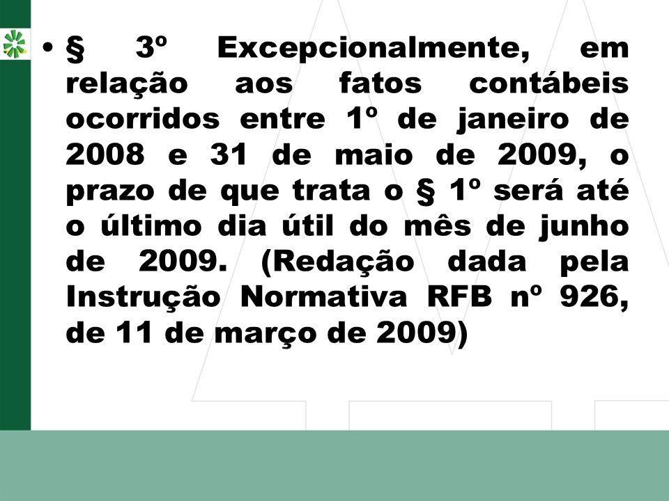 § 3º Excepcionalmente, em relação aos fatos contábeis ocorridos entre 1º de janeiro de 2008 e 31 de maio de 2009, o prazo de que trata o § 1º será até o último dia útil do mês de junho de 2009.