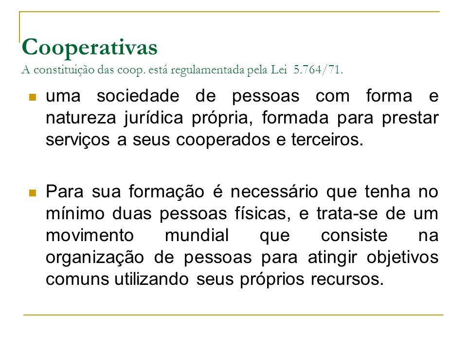 Cooperativas A constituição das coop. está regulamentada pela Lei 5