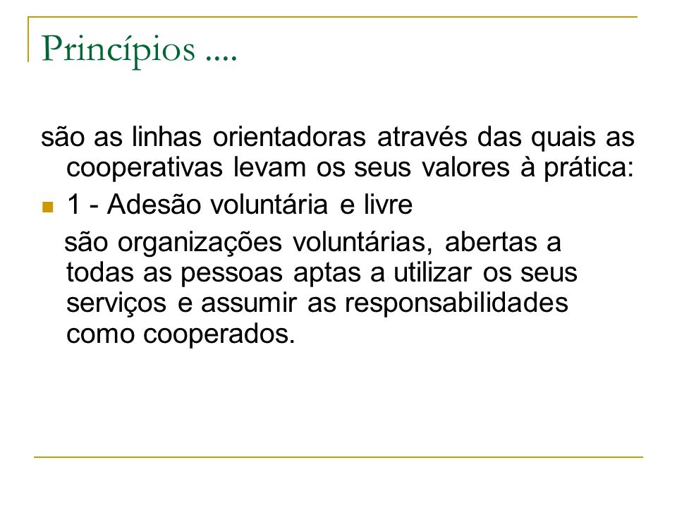 Princípios ....são as linhas orientadoras através das quais as cooperativas levam os seus valores à prática: