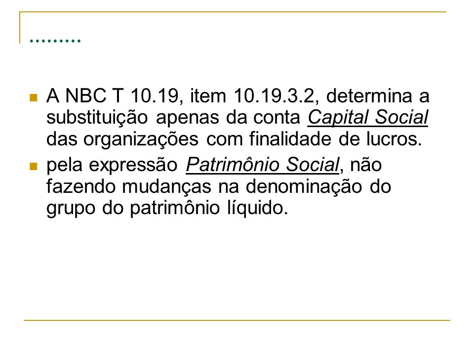 .........A NBC T 10.19, item 10.19.3.2, determina a substituição apenas da conta Capital Social das organizações com finalidade de lucros.