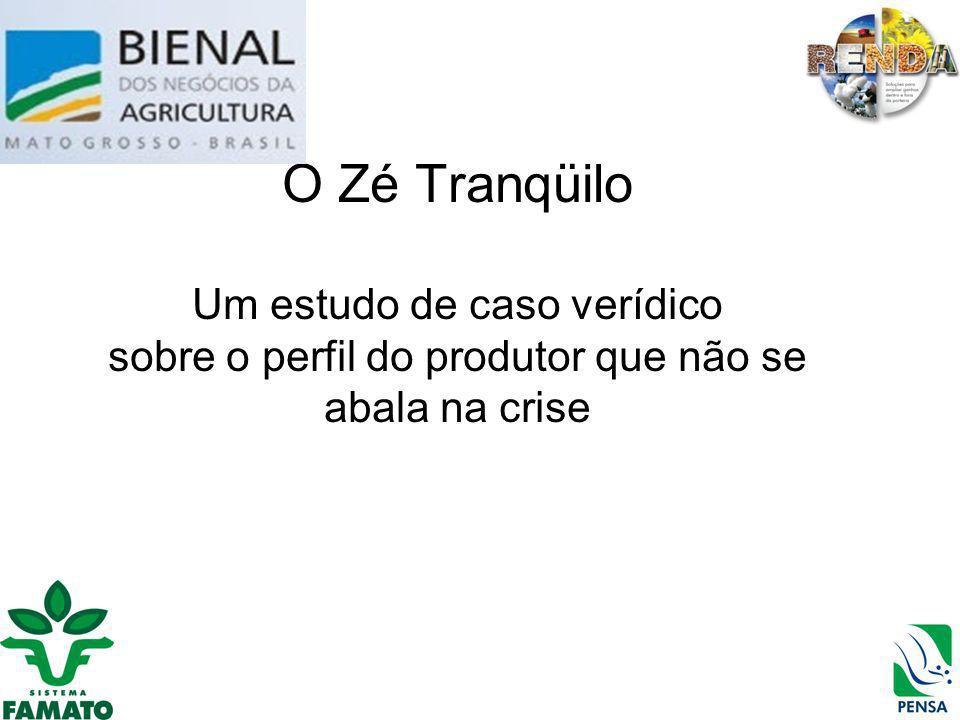 O Zé Tranqüilo Um estudo de caso verídico sobre o perfil do produtor que não se abala na crise
