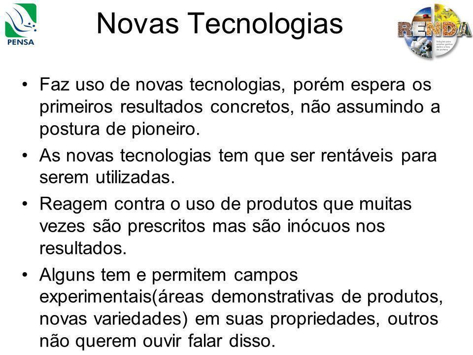 Novas Tecnologias Faz uso de novas tecnologias, porém espera os primeiros resultados concretos, não assumindo a postura de pioneiro.