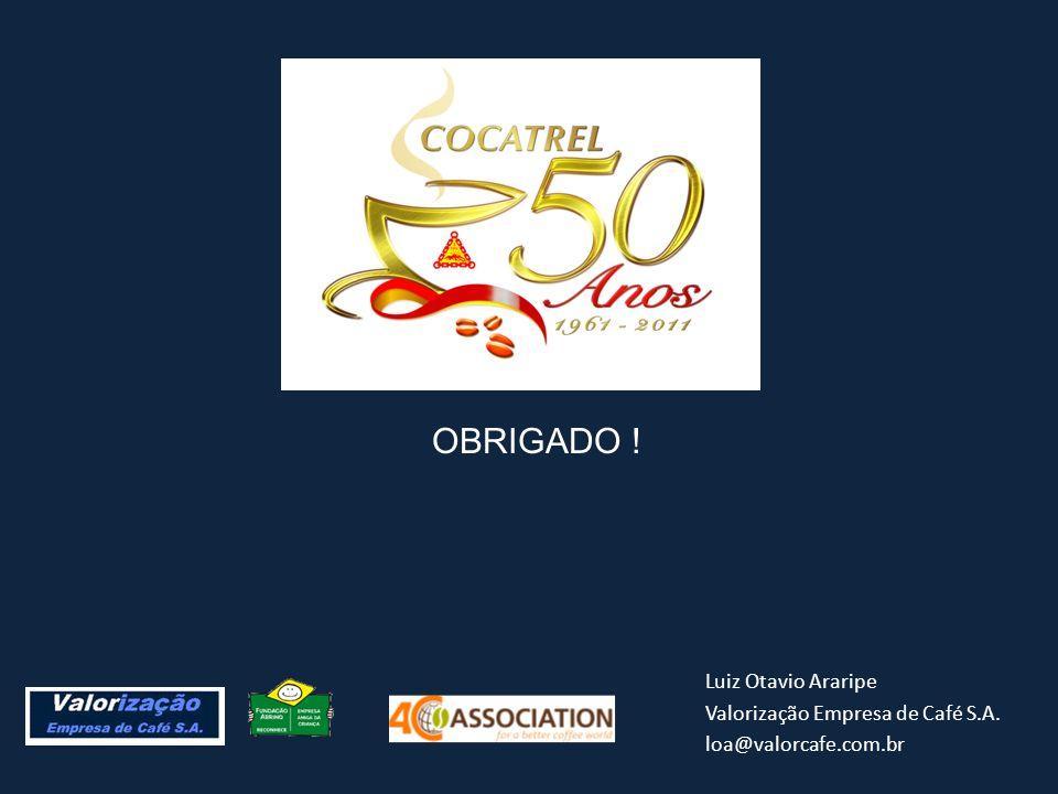 OBRIGADO ! Luiz Otavio Araripe Valorização Empresa de Café S.A.