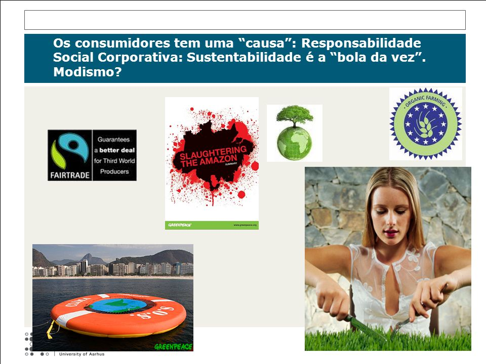 Os consumidores tem uma causa : Responsabilidade Social Corporativa: Sustentabilidade é a bola da vez .