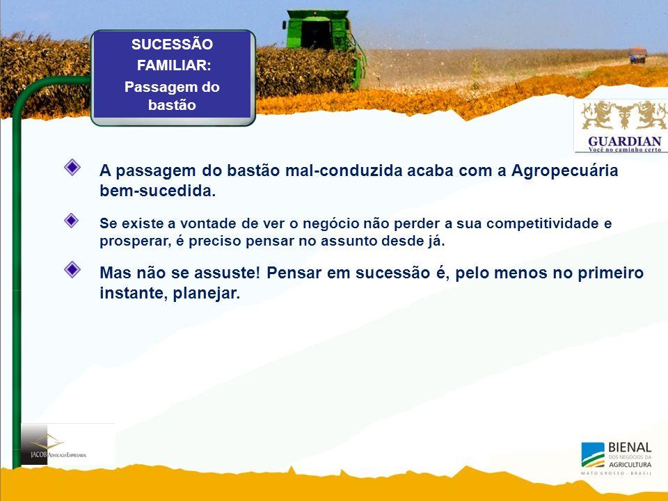 SUCESSÃO FAMILIAR: Passagem do bastão. A passagem do bastão mal-conduzida acaba com a Agropecuária bem-sucedida.
