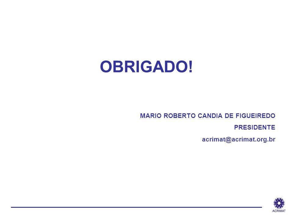 OBRIGADO. MARIO ROBERTO CANDIA DE FIGUEIREDO. PRESIDENTE.