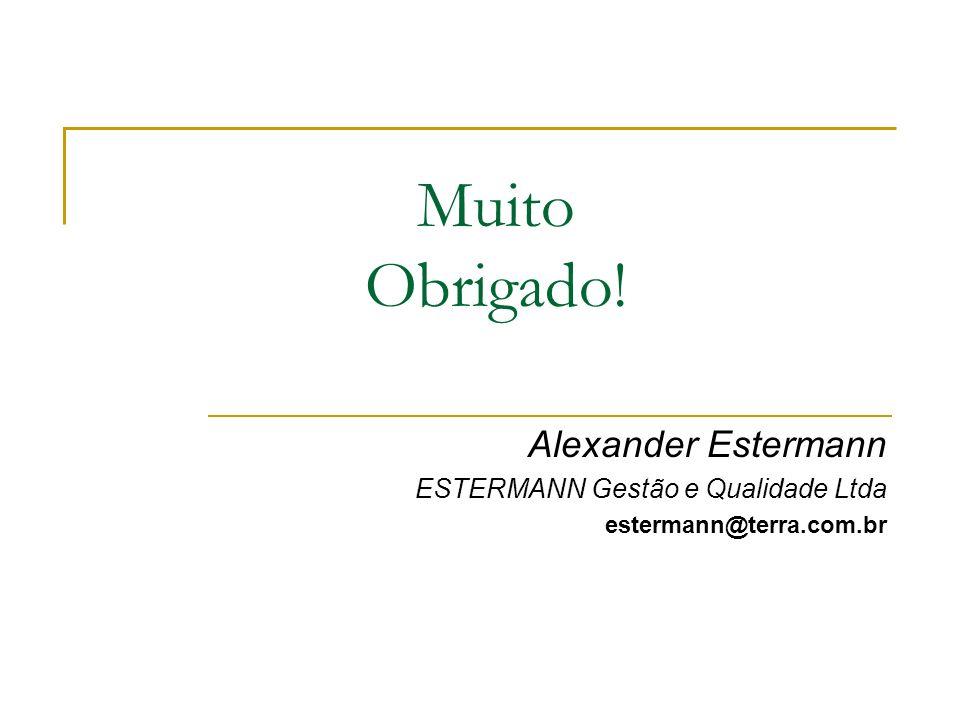 Muito Obrigado! Alexander Estermann ESTERMANN Gestão e Qualidade Ltda