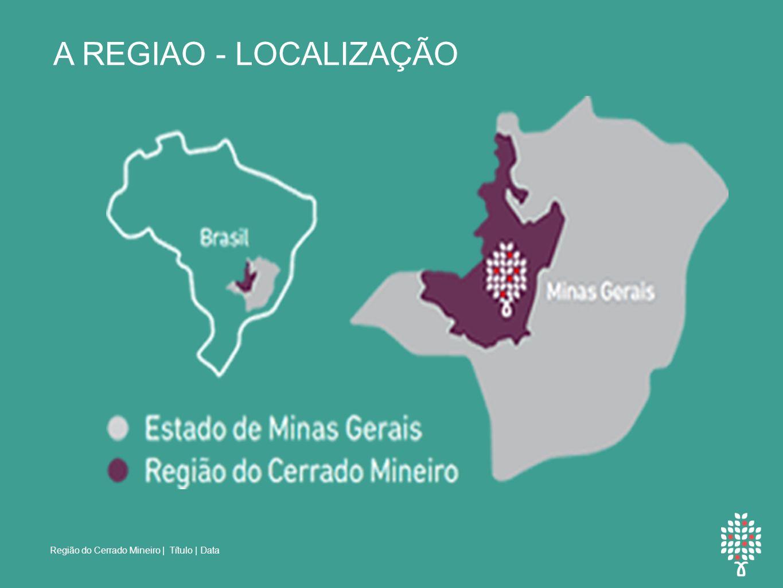 A REGIAO - LOCALIZAÇÃO Região do Cerrado Mineiro | Título | Data