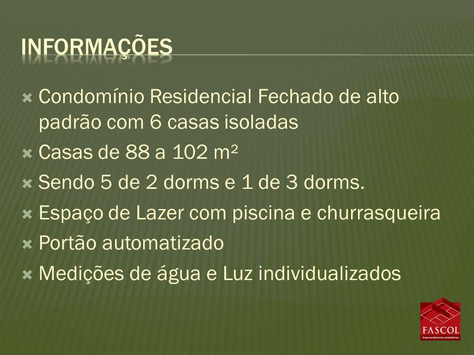 informações Condomínio Residencial Fechado de alto padrão com 6 casas isoladas. Casas de 88 a 102 m².