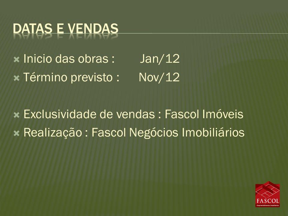 Datas e vendas Inicio das obras : Jan/12 Término previsto : Nov/12