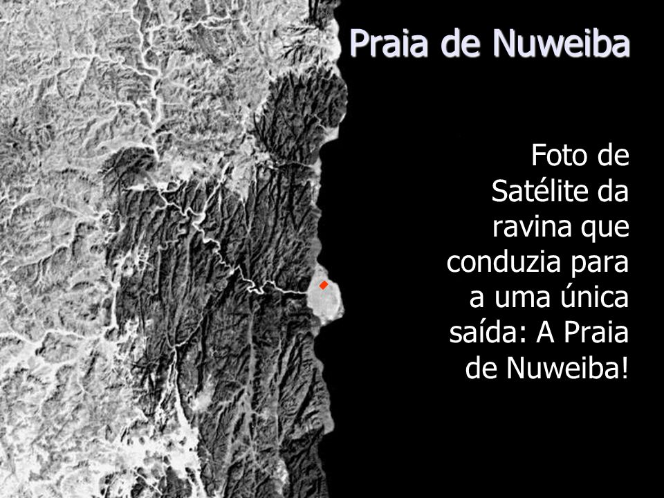 Praia de NuweibaFoto de Satélite da ravina que conduzia para a uma única saída: A Praia de Nuweiba!