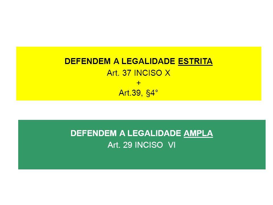 DEFENDEM A LEGALIDADE ESTRITA Art. 37 INCISO X + Art.39, §4°