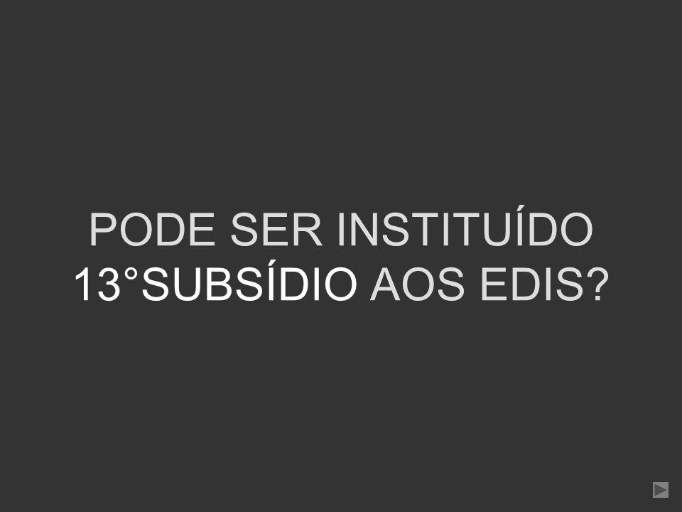PODE SER INSTITUÍDO 13°SUBSÍDIO AOS EDIS