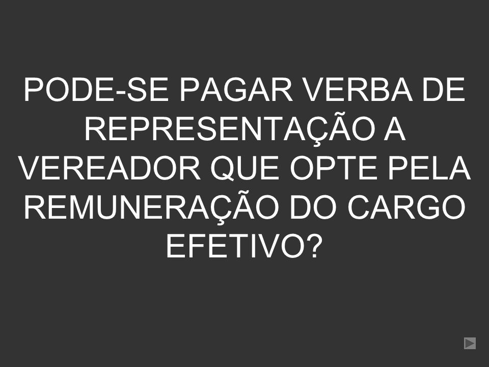 PODE-SE PAGAR VERBA DE REPRESENTAÇÃO A VEREADOR QUE OPTE PELA REMUNERAÇÃO DO CARGO EFETIVO