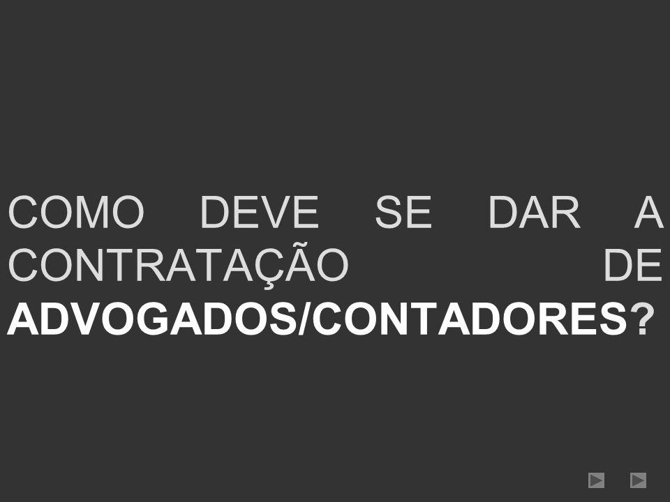 COMO DEVE SE DAR A CONTRATAÇÃO DE ADVOGADOS/CONTADORES