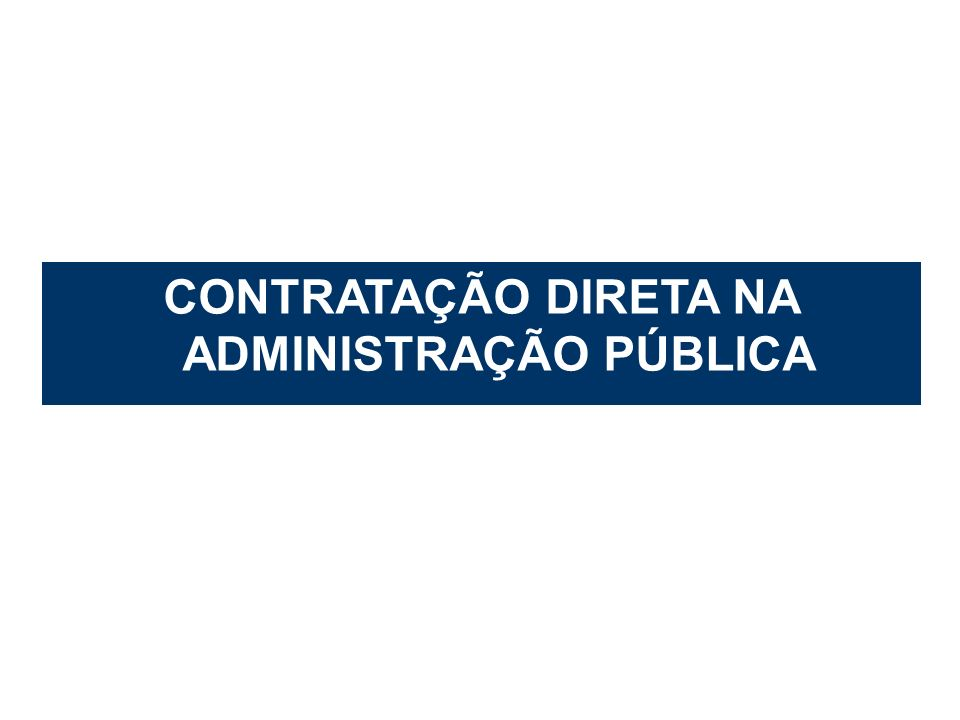 CONTRATAÇÃO DIRETA NA ADMINISTRAÇÃO PÚBLICA