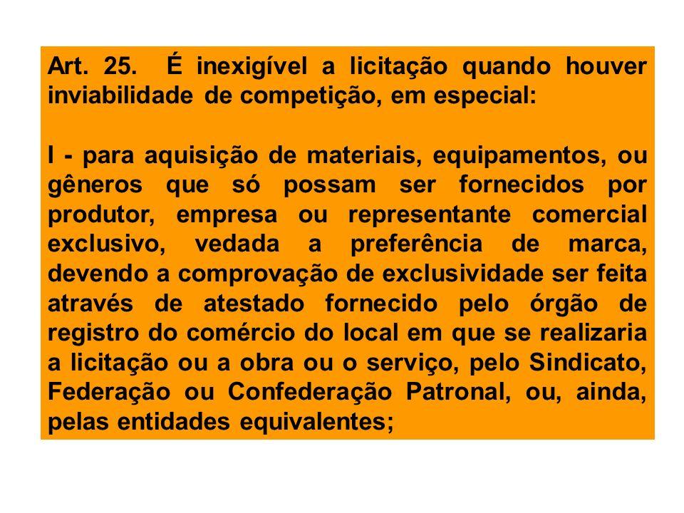 Art. 25. É inexigível a licitação quando houver inviabilidade de competição, em especial: