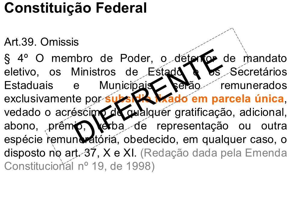 DIFERENTE Constituição Federal Art.39. Omissis